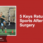 5 Keys to Returning to Sport After a Knee Surgery